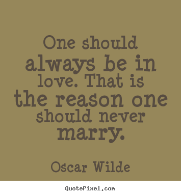 Create graphic picture quotes about love - One should always be in love. that is the reason..