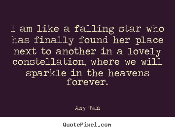 Make picture quotes about love - I am like a falling star who has finally found her place next to another..