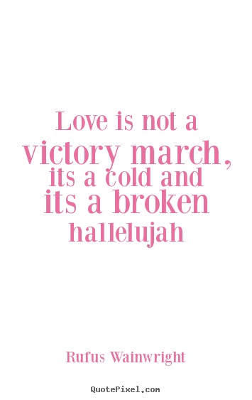 Diy picture quotes about love - Love is not a victory march, its a cold and..