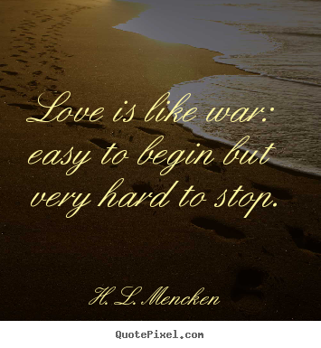 Make photo quote about love - Love is like war: easy to begin but very hard to stop.