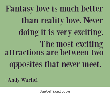Create graphic photo quotes about love - Fantasy love is much better than reality..