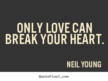 Love quote - Only love can break your heart.