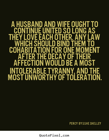 Love quote - A husband and wife ought to continue united so long as they love..