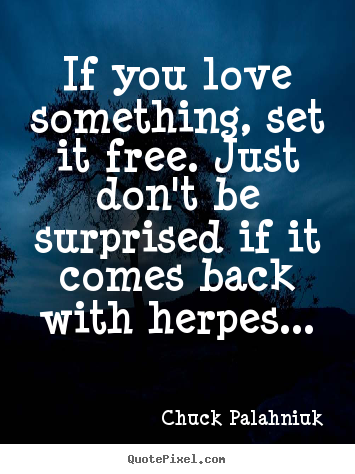 Design picture sayings about love - If you love something, set it free. just don't be surprised..