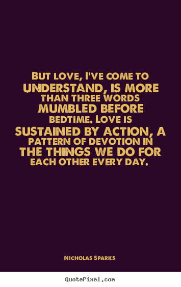 Make personalized picture quotes about love - But love, i've come to understand, is more than three words..