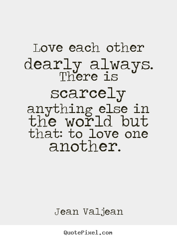 Make custom picture quotes about love - Love each other dearly always. there is scarcely..