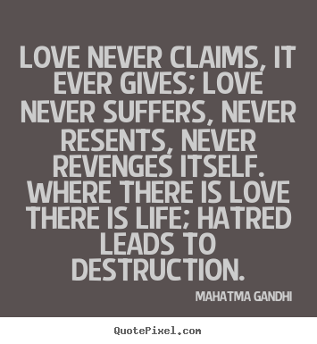 Mahatma Gandhi picture quotes - Love never claims, it ever gives; love never.. - Love quote