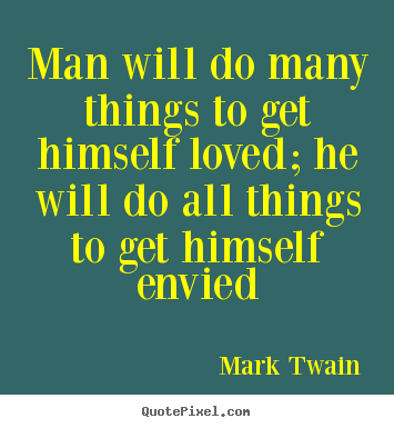 Mark Twain picture quotes - Man will do many things to get himself loved; he will do all.. - Love quote