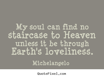 Make picture quotes about love - My soul can find no staircase to heaven unless it..
