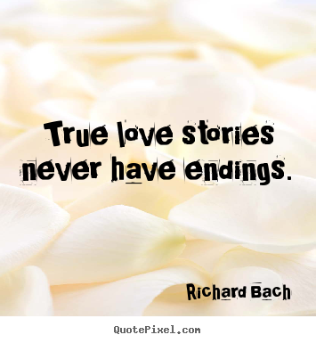 True love stories never have endings. Richard Bach famous love quotes