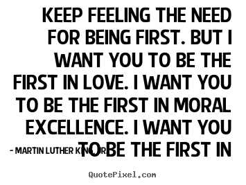Diy poster quotes about love - Keep feeling the need for being first. but i want..