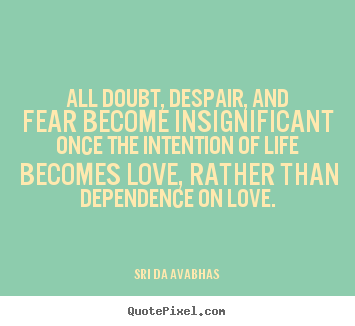 Quotes about love - All doubt, despair, and fear become insignificant once the intention of..