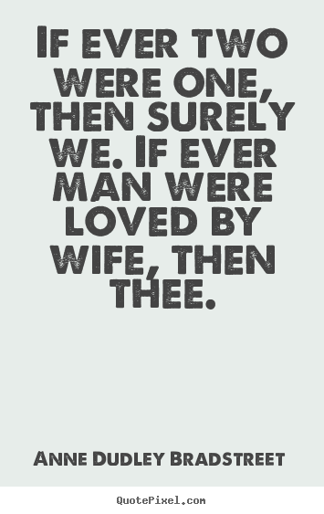 Love quotes - If ever two were one, then surely we. if ever man..