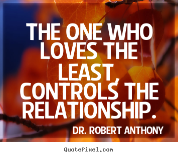 Make picture quotes about love - The one who loves the least, controls the relationship.