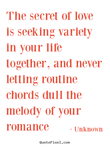 Quotes about love - The secret of love is seeking variety in your life together, and never..