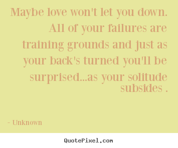 Make personalized picture quotes about love - Maybe love won't let you down. all of your..