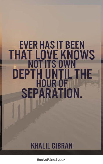 Love quotes - Ever has it been that love knows not its own depth..