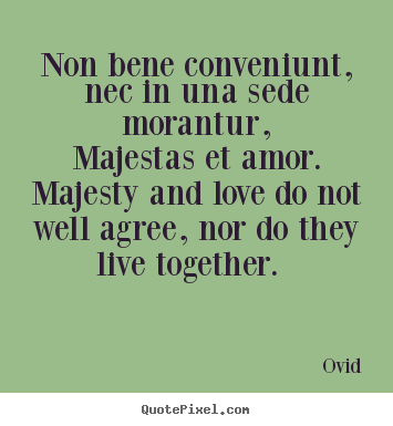Design picture quotes about love - Non bene conveniunt, nec in una sede morantur, majestas et amor...