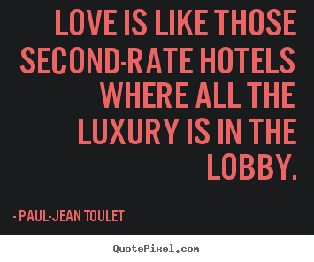 Love quotes - Love is like those second-rate hotels where..