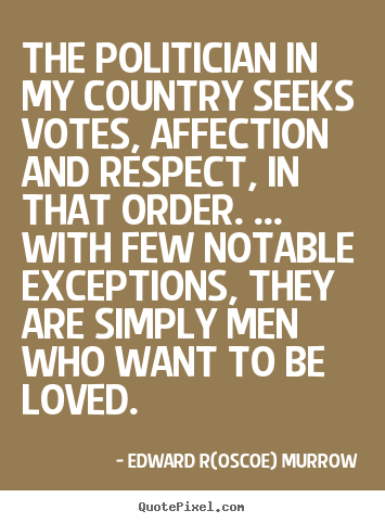 Quote about love - The politician in my country seeks votes, affection and respect,..