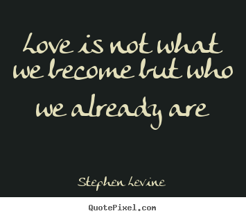 Make image quote about love - Love is not what we become but who we already are