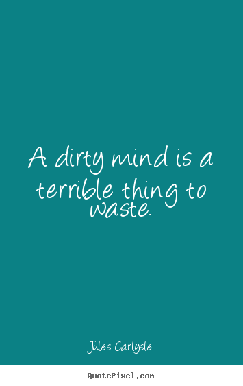 dirty mind quotes - photo #22