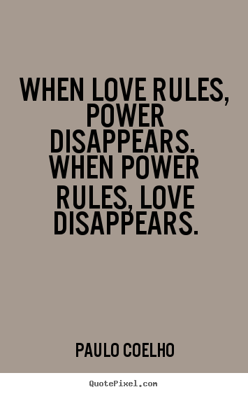 Quotes about love - When love rules, power disappears. when power rules, love..