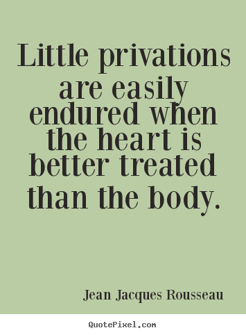 Love sayings - Little privations are easily endured when the..