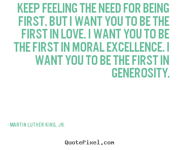 Quotes about love - Keep feeling the need for being first. but i want you to be the first..