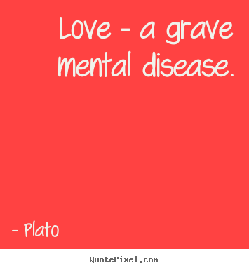 Plato picture quotes - Love - a grave mental disease. - Love quote