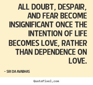 Design your own picture quotes about love - All doubt, despair, and fear become insignificant once the..