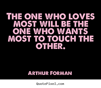 Quotes about love - The one who loves most will be the one who..