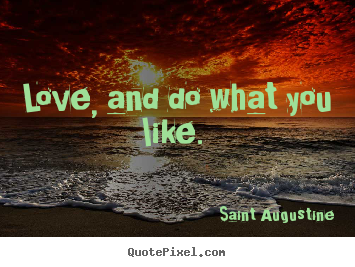 Design your own picture quotes about love - Love, and do what you like.