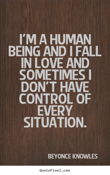 Quotes about love - I'm a human being and i fall in love and sometimes..