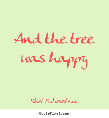Love quote - And the tree was happy
