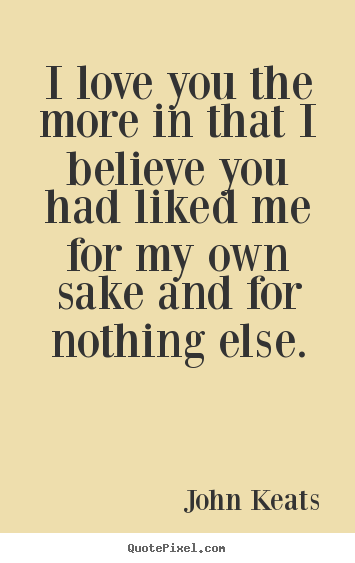 Diy picture quotes about love - I love you the more in that i believe you had liked..