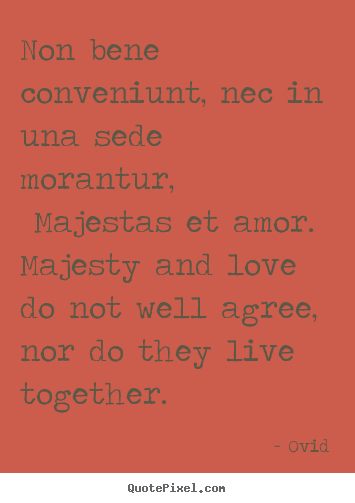 Make picture quotes about love - Non bene conveniunt, nec in una sede morantur, majestas et amor. majesty..