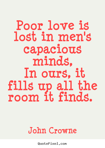 How to make picture quotes about love - Poor love is lost in men's capacious minds, in ours, it fills up all..