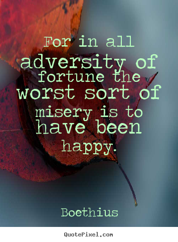 Customize picture sayings about love - For in all adversity of fortune the worst sort..