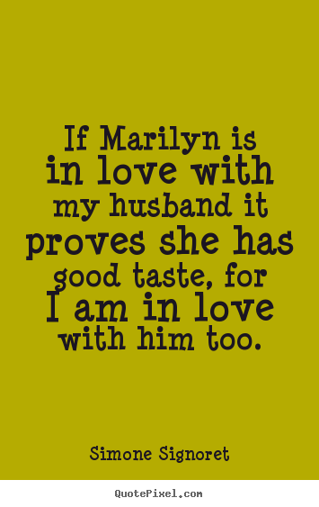 Love quotes - If marilyn is in love with my husband it proves she has good taste,..