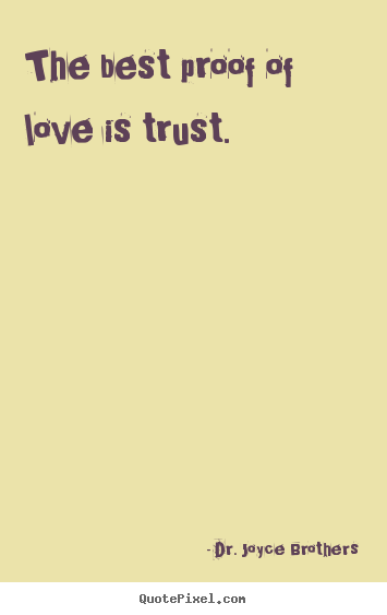 Quote about love - The best proof of love is trust.