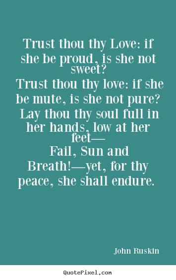 Quote about love - Trust thou thy love: if she be proud, is she not..