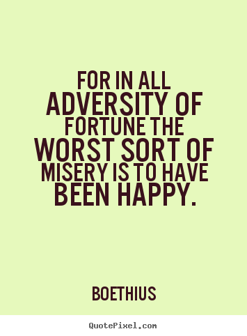 Love quote - For in all adversity of fortune the worst sort..
