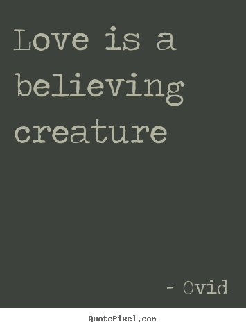 Love quote - Love is a believing creature