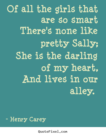 Create graphic picture quotes about love - Of all the girls that are so smart there's none like pretty sally;..