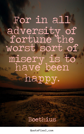 Create picture quotes about love - For in all adversity of fortune the worst sort of misery..