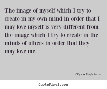 Love quotes - The image of myself which i try to create in my own mind in..