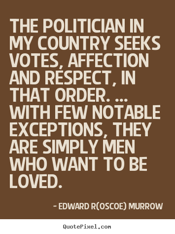 Quotes about love - The politician in my country seeks votes, affection..