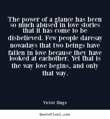 Quotes about love - The power of a glance has been so much abused in..