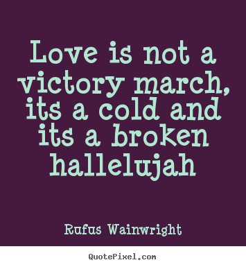 Love quotes - Love is not a victory march, its a cold and its..